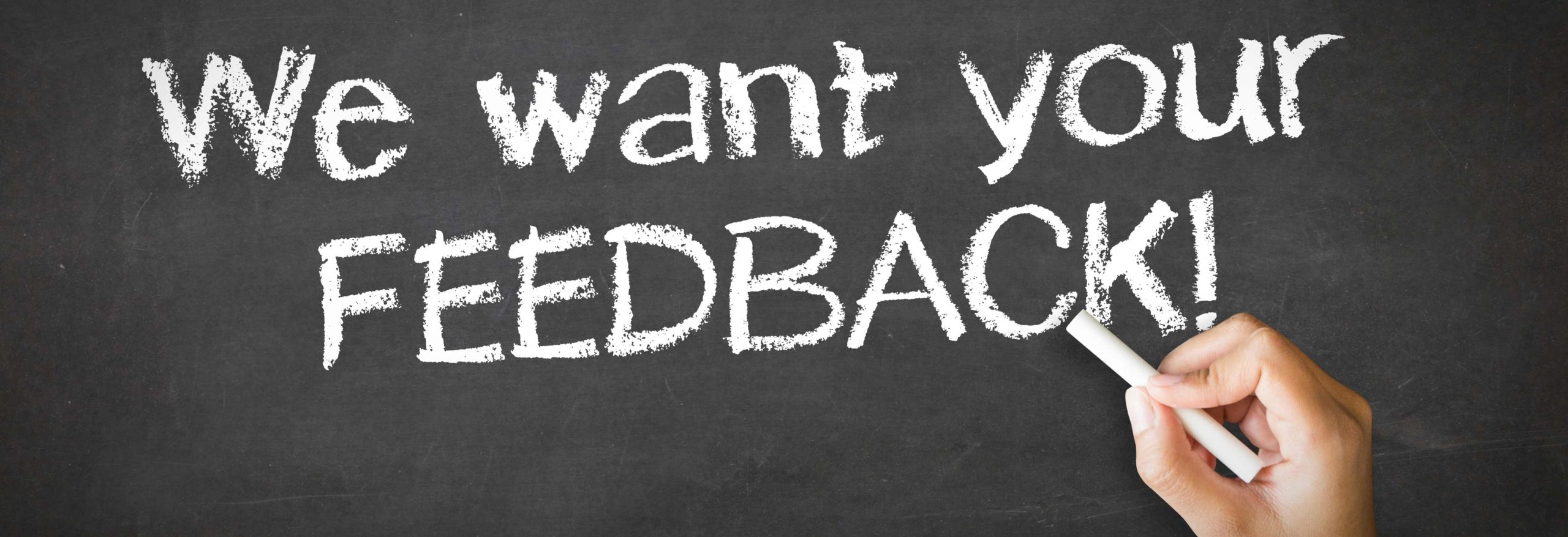 WE WANT YOUR FEED BACK
